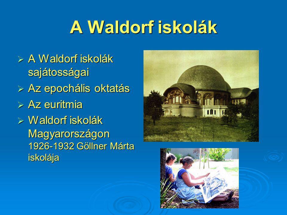 A Waldorf iskolák  A Waldorf iskolák sajátosságai  Az epochális oktatás  Az euritmia  Waldorf iskolák Magyarországon 1926-1932 Göllner Márta iskolája