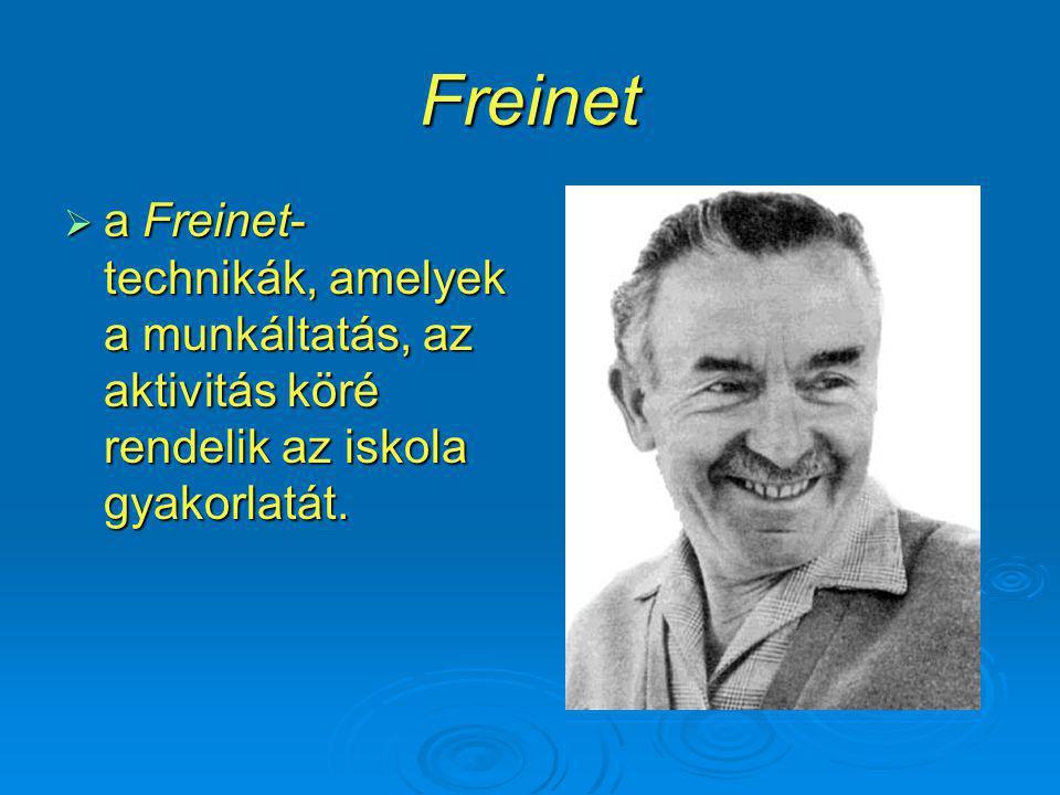 Freinet  a Freinet- technikák, amelyek a munkáltatás, az aktivitás köré rendelik az iskola gyakorlatát.