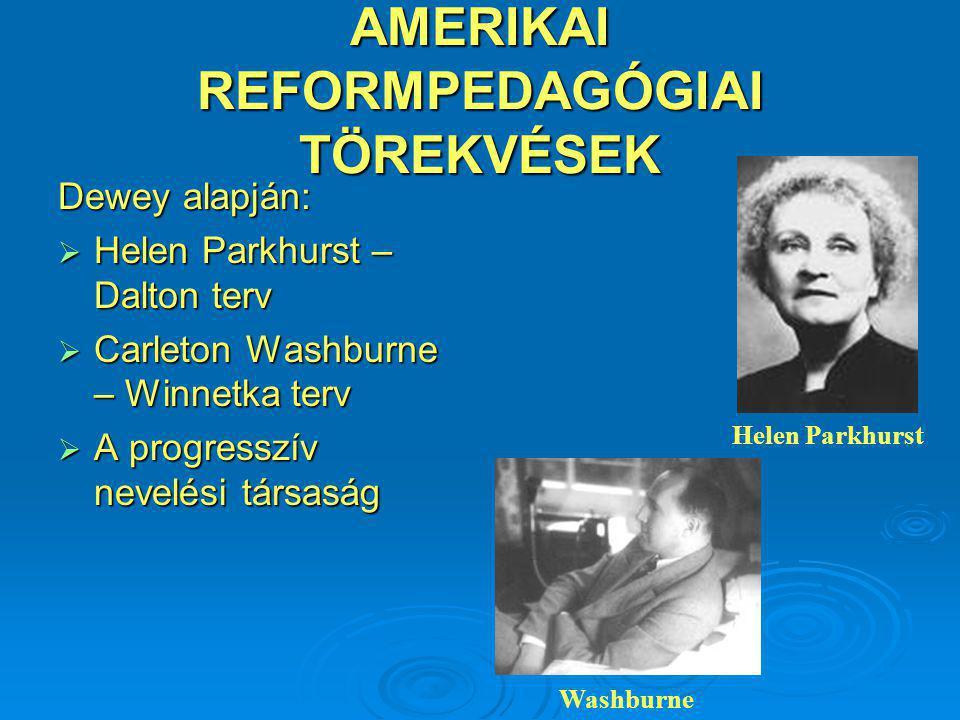 AMERIKAI REFORMPEDAGÓGIAI TÖREKVÉSEK Dewey alapján:  Helen Parkhurst – Dalton terv  Carleton Washburne – Winnetka terv  A progresszív nevelési társaság Helen Parkhurst Washburne