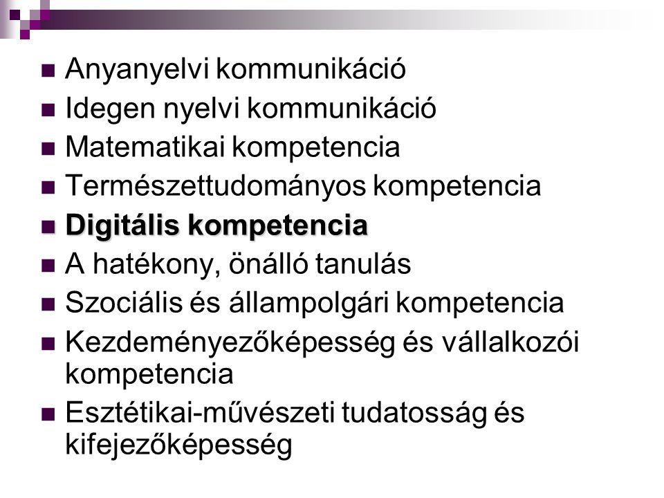 Anyanyelvi kommunikáció Idegen nyelvi kommunikáció Matematikai kompetencia Természettudományos kompetencia Digitális kompetencia Digitális kompetencia A hatékony, önálló tanulás Szociális és állampolgári kompetencia Kezdeményezőképesség és vállalkozói kompetencia Esztétikai-művészeti tudatosság és kifejezőképesség