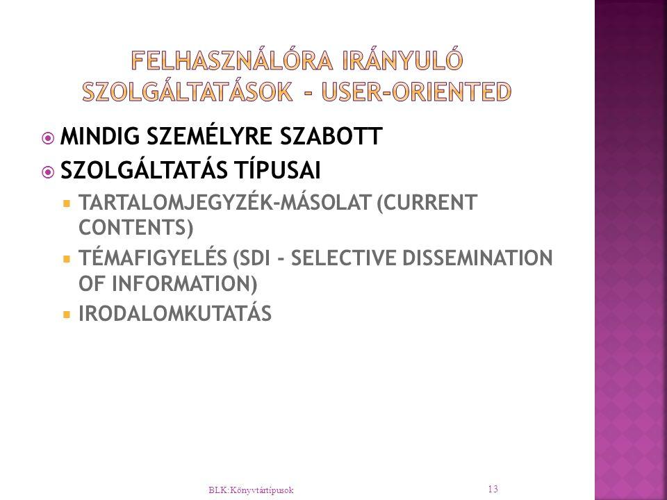  MINDIG SZEMÉLYRE SZABOTT  SZOLGÁLTATÁS TÍPUSAI  TARTALOMJEGYZÉK-MÁSOLAT (CURRENT CONTENTS)  TÉMAFIGYELÉS (SDI - SELECTIVE DISSEMINATION OF INFORM