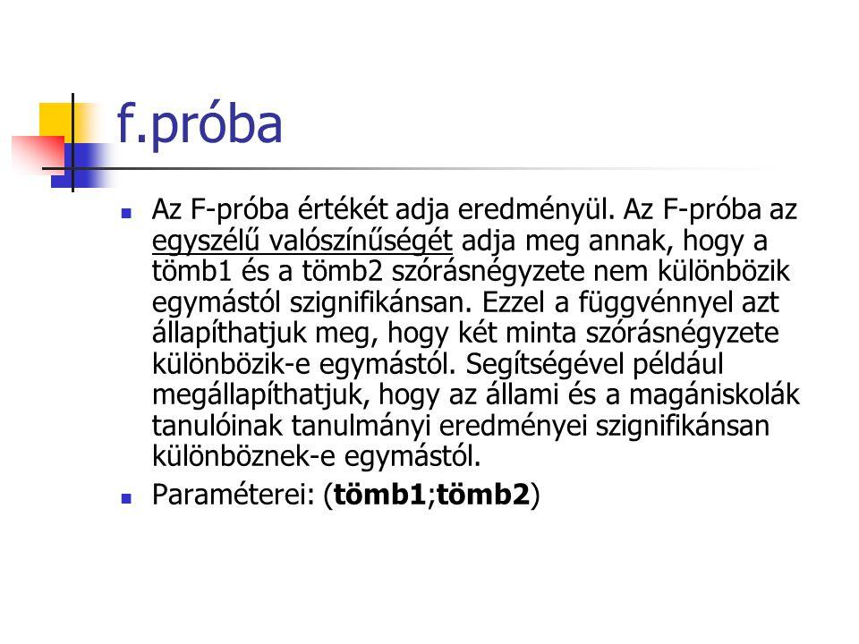 f.próba Az F-próba értékét adja eredményül.