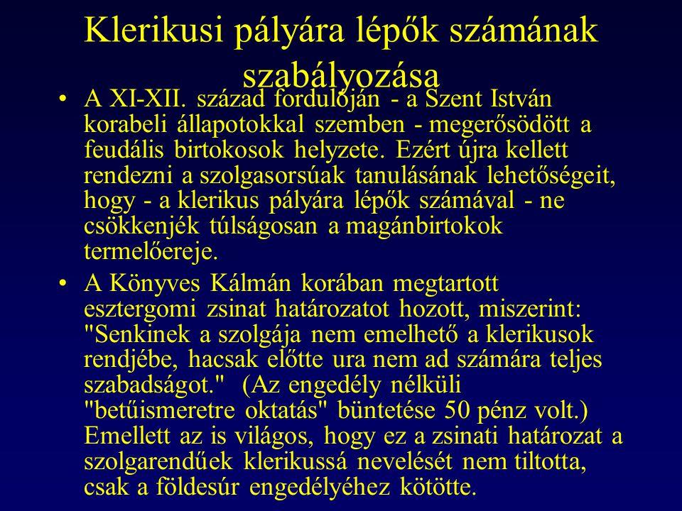 Klerikusi pályára lépők számának szabályozása A XI-XII. század fordulóján - a Szent István korabeli állapotokkal szemben - megerősödött a feudális bir