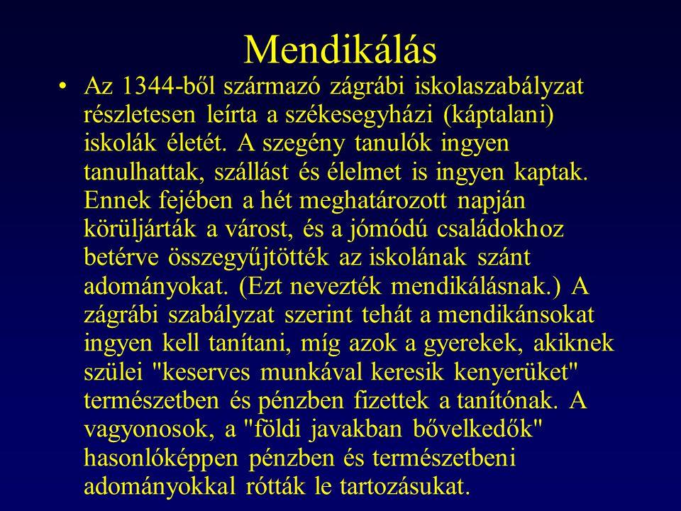 Mendikálás Az 1344-ből származó zágrábi iskolaszabályzat részletesen leírta a székesegyházi (káptalani) iskolák életét. A szegény tanulók ingyen tanul