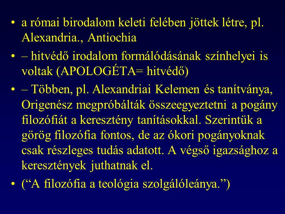 a római birodalom keleti felében jöttek létre, pl. Alexandria., Antiochia – hitvédő irodalom formálódásának színhelyei is voltak (APOLOGÉTA= hitvédő)