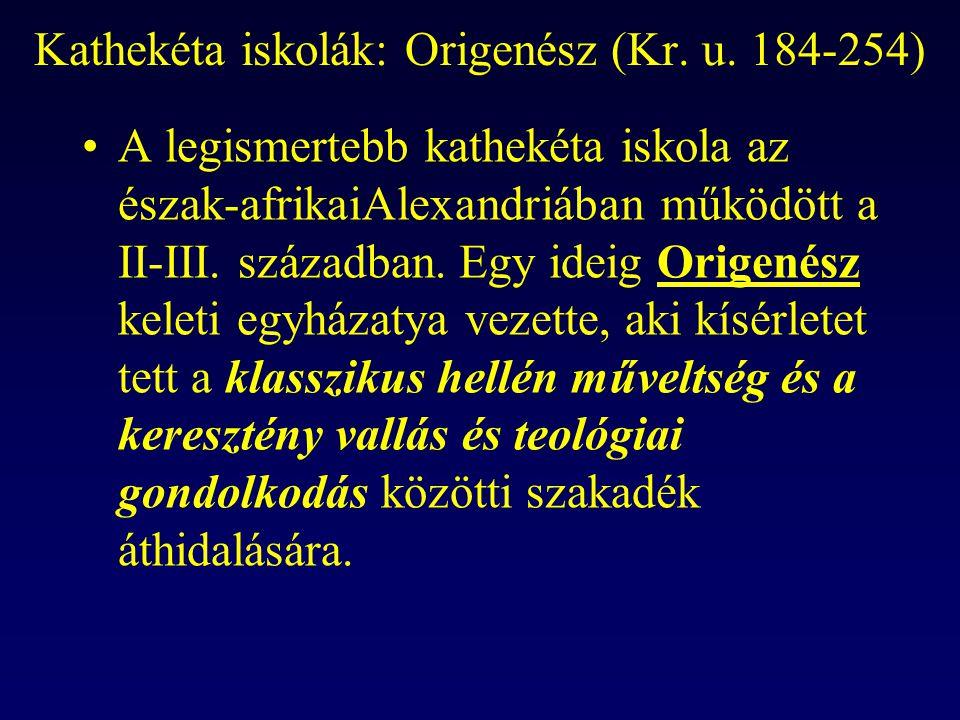 Kathekéta iskolák: Origenész (Kr. u. 184-254) A legismertebb kathekéta iskola az észak-afrikaiAlexandriában működött a II-III. században. Egy ideig Or