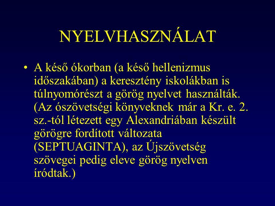 NYELVHASZNÁLAT A késő ókorban (a késő hellenizmus időszakában) a keresztény iskolákban is túlnyomórészt a görög nyelvet használták. (Az ószövetségi kö