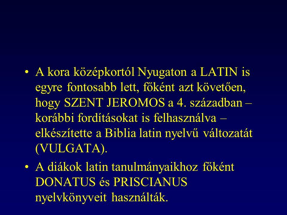 A kora középkortól Nyugaton a LATIN is egyre fontosabb lett, főként azt követően, hogy SZENT JEROMOS a 4. században – korábbi fordításokat is felhaszn