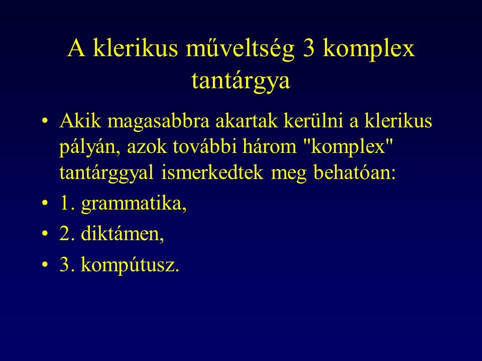 A klerikus műveltség 3 komplex tantárgya Akik magasabbra akartak kerülni a klerikus pályán, azok további három