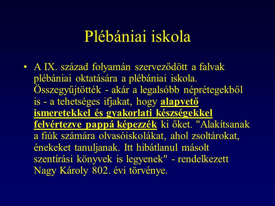 Plébániai iskola A IX. század folyamán szerveződött a falvak plébániai oktatására a plébániai iskola. Összegyűjtötték - akár a legalsóbb néprétegekből
