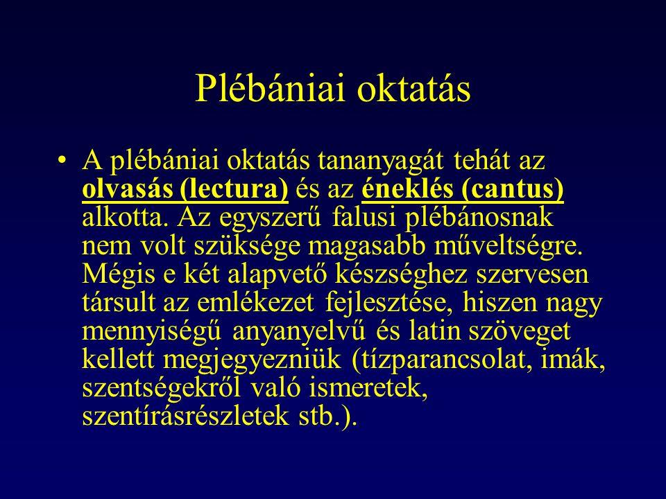 Plébániai oktatás A plébániai oktatás tananyagát tehát az olvasás (lectura) és az éneklés (cantus) alkotta. Az egyszerű falusi plébánosnak nem volt sz