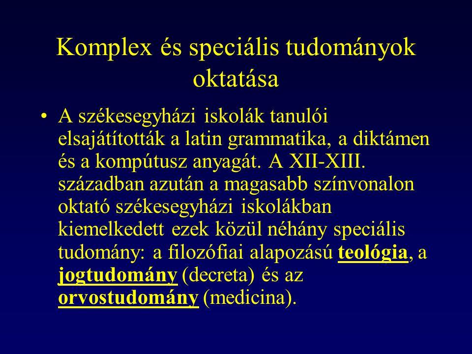 Komplex és speciális tudományok oktatása A székesegyházi iskolák tanulói elsajátították a latin grammatika, a diktámen és a kompútusz anyagát. A XII-X