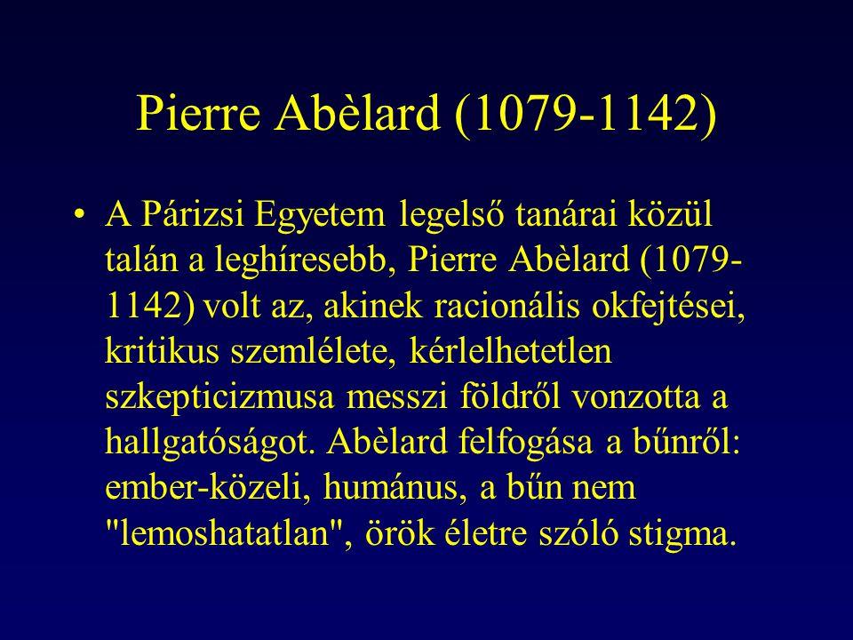 Pierre Abèlard (1079-1142) A Párizsi Egyetem legelső tanárai közül talán a leghíresebb, Pierre Abèlard (1079- 1142) volt az, akinek racionális okfejté