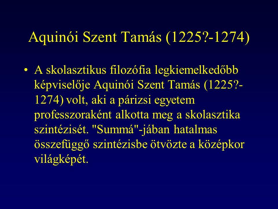 Aquinói Szent Tamás (1225?-1274) A skolasztikus filozófia legkiemelkedőbb képviselője Aquinói Szent Tamás (1225?- 1274) volt, aki a párizsi egyetem pr