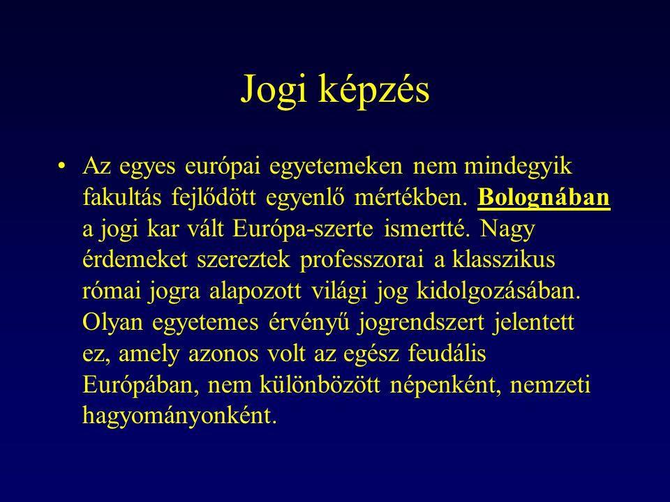 Jogi képzés Az egyes európai egyetemeken nem mindegyik fakultás fejlődött egyenlő mértékben. Bolognában a jogi kar vált Európa-szerte ismertté. Nagy é