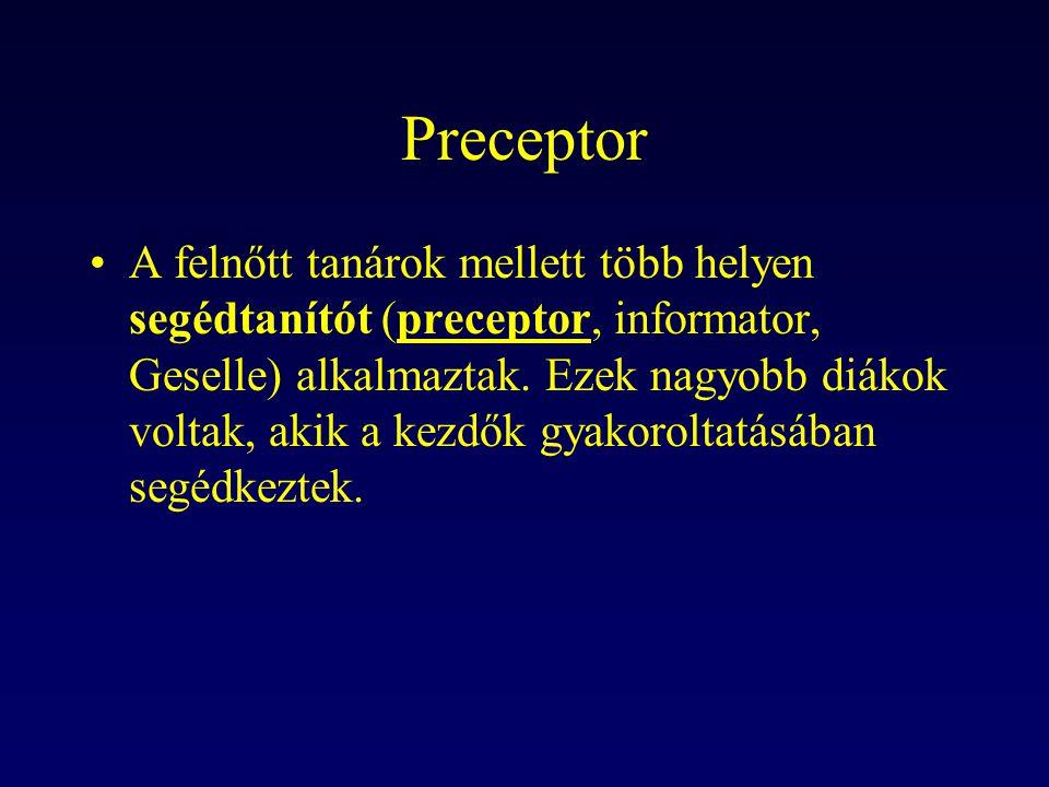 Preceptor A felnőtt tanárok mellett több helyen segédtanítót (preceptor, informator, Geselle) alkalmaztak. Ezek nagyobb diákok voltak, akik a kezdők g