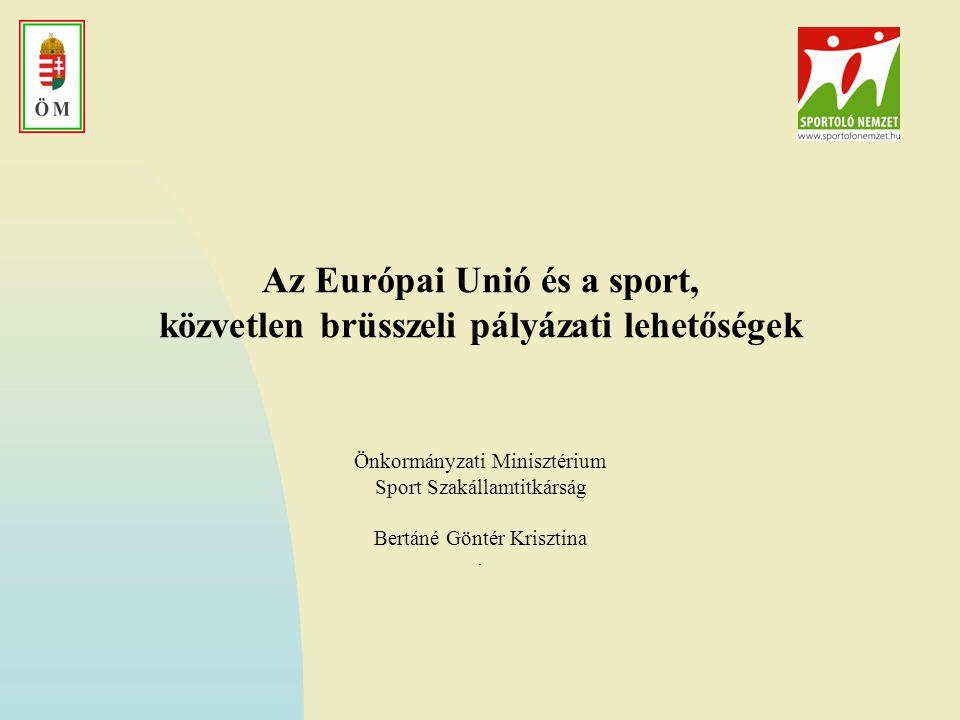 Az Európai Unió és a sport, közvetlen brüsszeli pályázati lehetőségek Önkormányzati Minisztérium Sport Szakállamtitkárság Bertáné Göntér Krisztina.