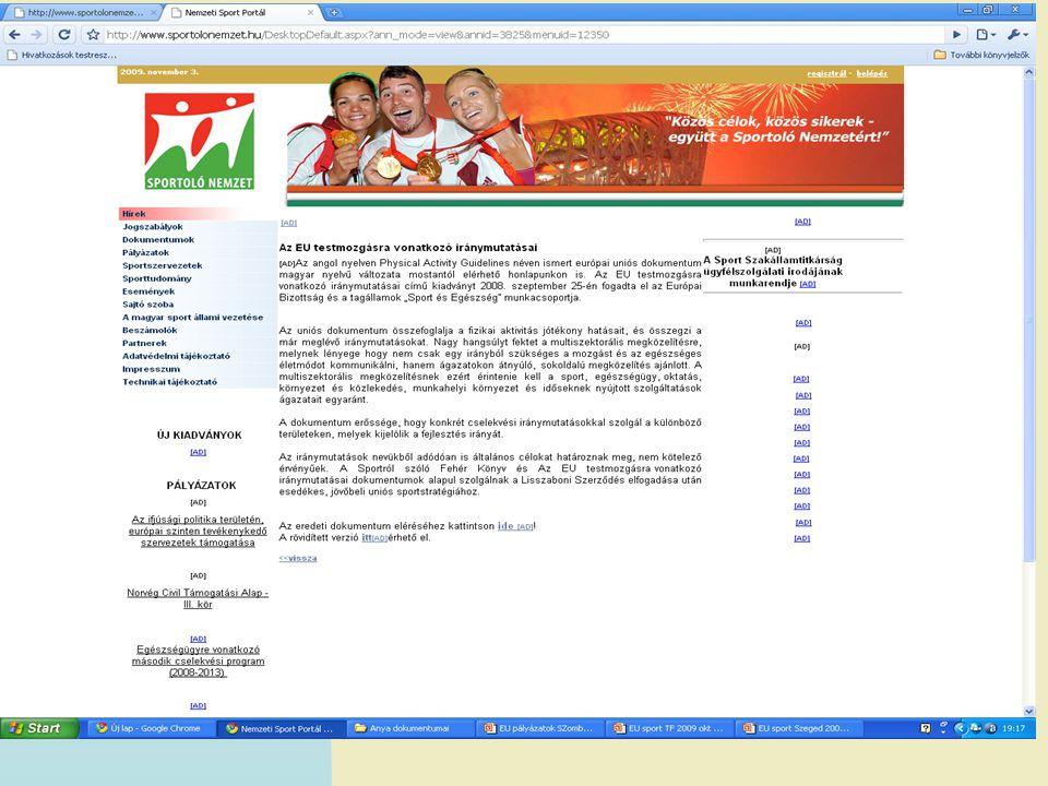 Brüsszeli pályázatok Nagy keretprogramok  aktuális pályázatok NINCS sportprogram – leghamarabb 2013 Célok: Fehér Könyvben Meglévő programokon belül keresni A sport nem cél, hanem eszköz az EU számára EACEA - http://eacea.ec.europa.eu/index.htm http://eacea.ec.europa.eu/index.htm –Oktatás és képzés –Ifjúság –Kultúra –Civil társadalom és testvérvárosi kapcsolatok –Média –Szakképzés –Sport?