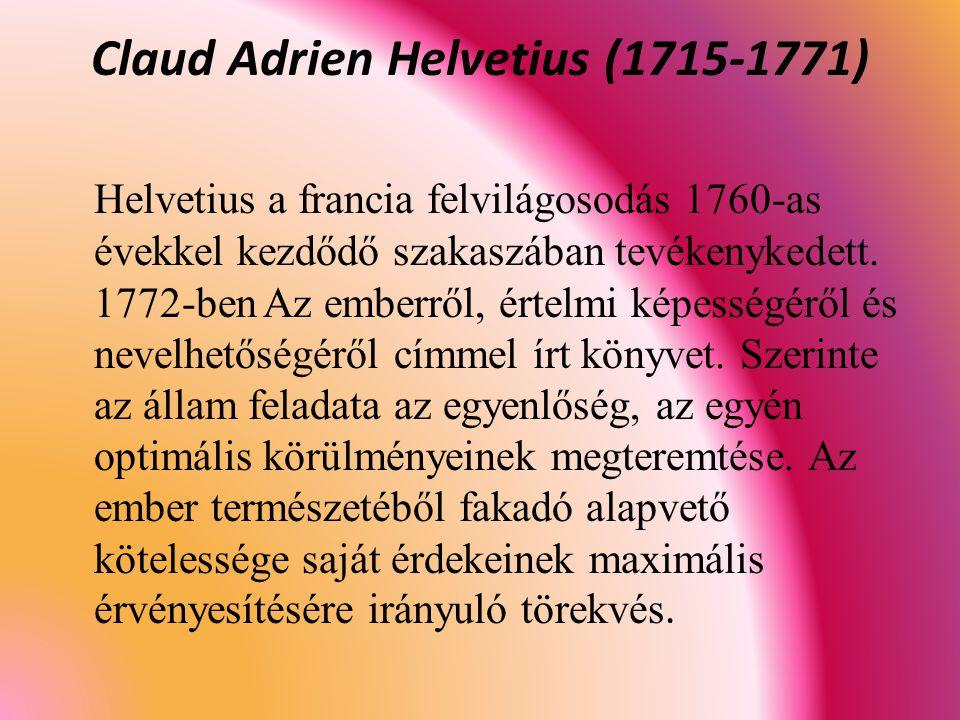 Claud Adrien Helvetius (1715-1771) Helvetius a francia felvilágosodás 1760-as évekkel kezdődő szakaszában tevékenykedett.