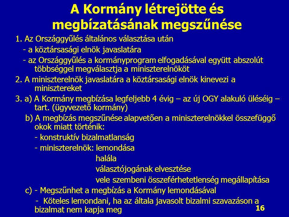 16 A Kormány létrejötte és megbízatásának megszűnése 1. Az Országgyűlés általános választása után - a köztársasági elnök javaslatára - az Országgyűlés