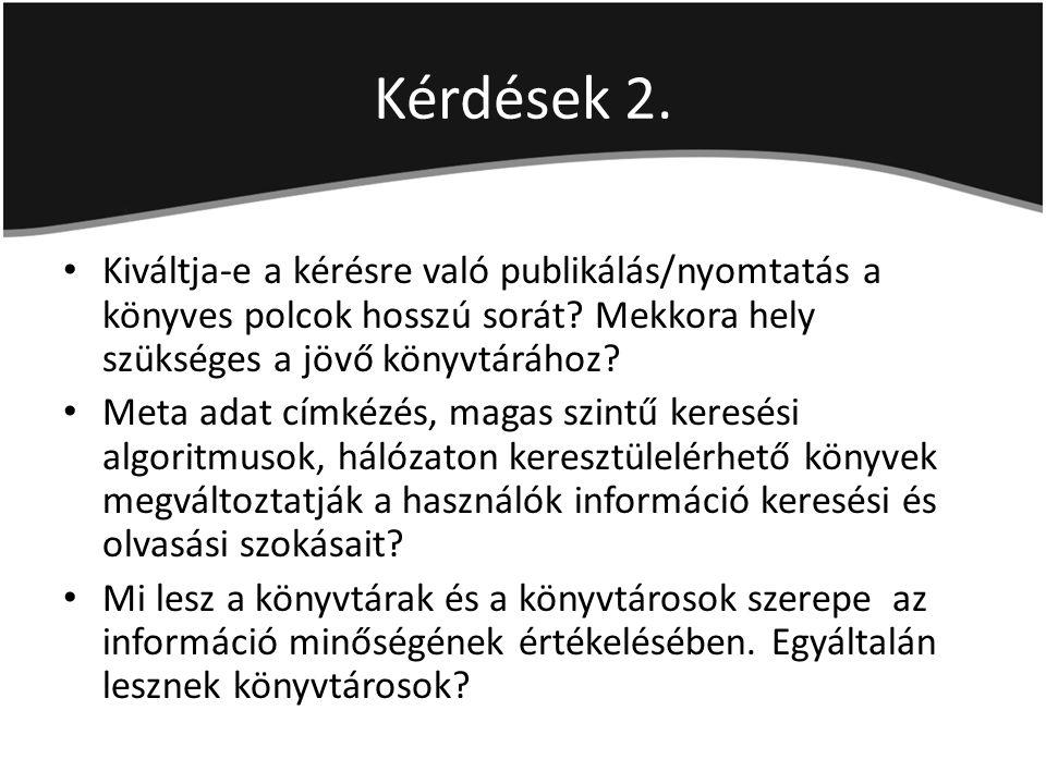 Kérdések 2. Kiváltja-e a kérésre való publikálás/nyomtatás a könyves polcok hosszú sorát.
