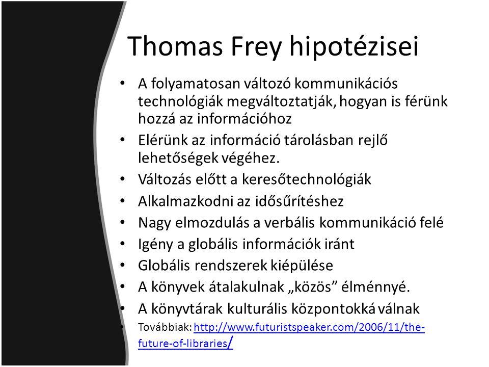Thomas Frey hipotézisei A folyamatosan változó kommunikációs technológiák megváltoztatják, hogyan is férünk hozzá az információhoz Elérünk az információ tárolásban rejlő lehetőségek végéhez.