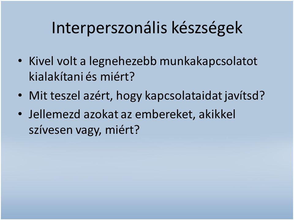 Interperszonális készségek Kivel volt a legnehezebb munkakapcsolatot kialakítani és miért? Mit teszel azért, hogy kapcsolataidat javítsd? Jellemezd az