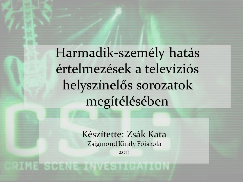 Harmadik-személy hatás értelmezések a televíziós helyszínelős sorozatok megítélésében Készítette: Zsák Kata Zsigmond Király Főiskola 2011