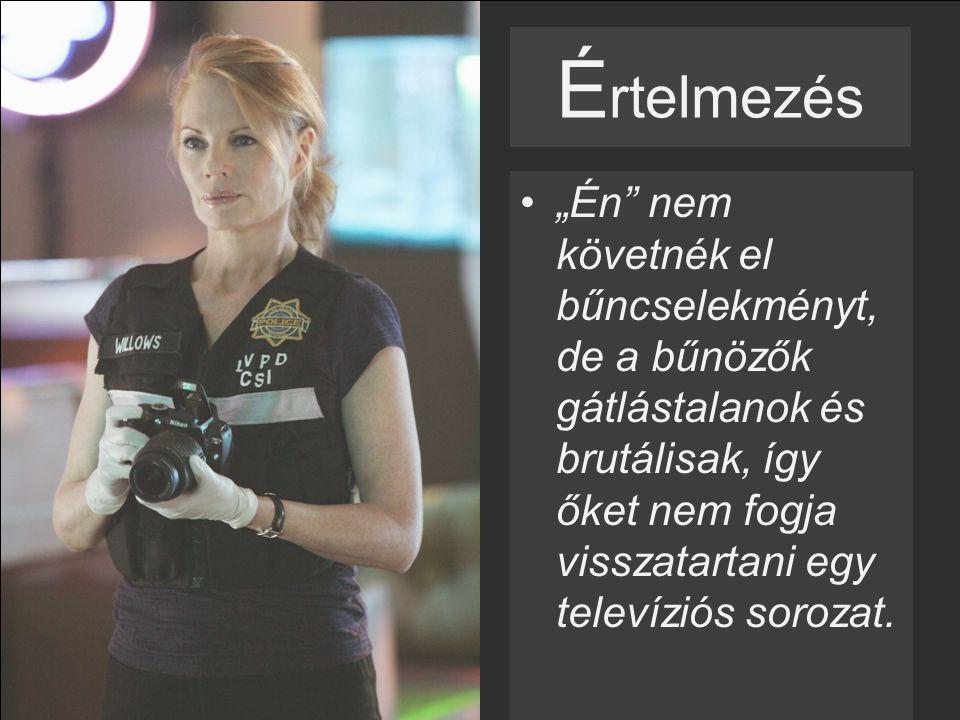 """É rtelmezés """"Én nem követnék el bűncselekményt, de a bűnözők gátlástalanok és brutálisak, így őket nem fogja visszatartani egy televíziós sorozat."""