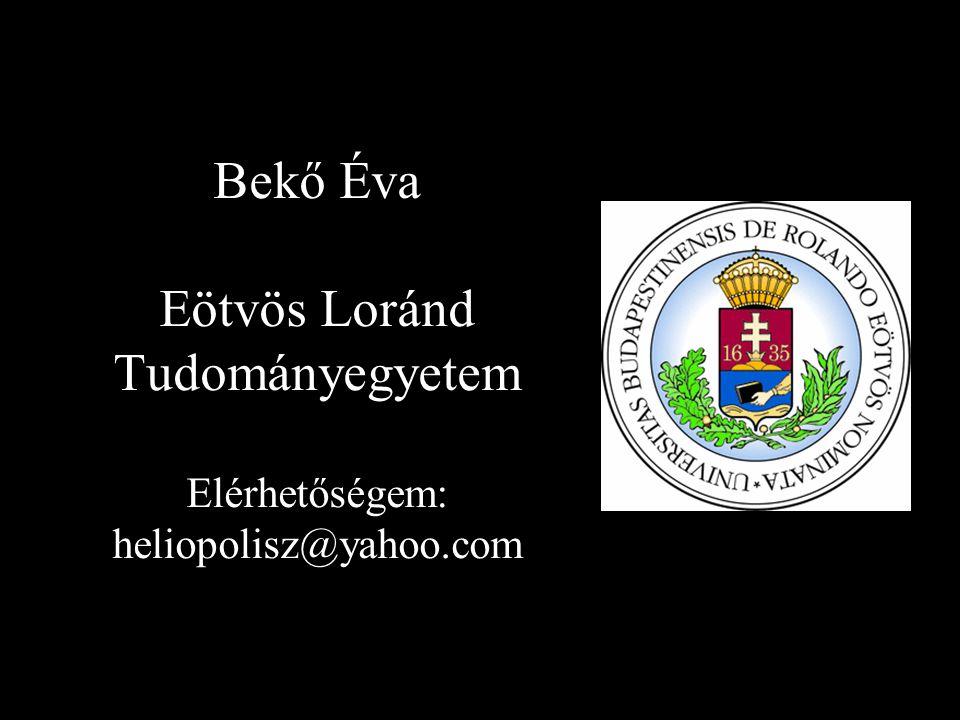 Bekő Éva Eötvös Loránd Tudományegyetem Elérhetőségem: heliopolisz@yahoo.com