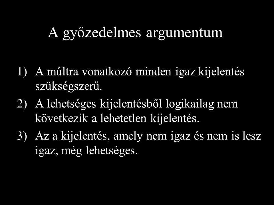 A győzedelmes argumentum 1)A múltra vonatkozó minden igaz kijelentés szükségszerű.