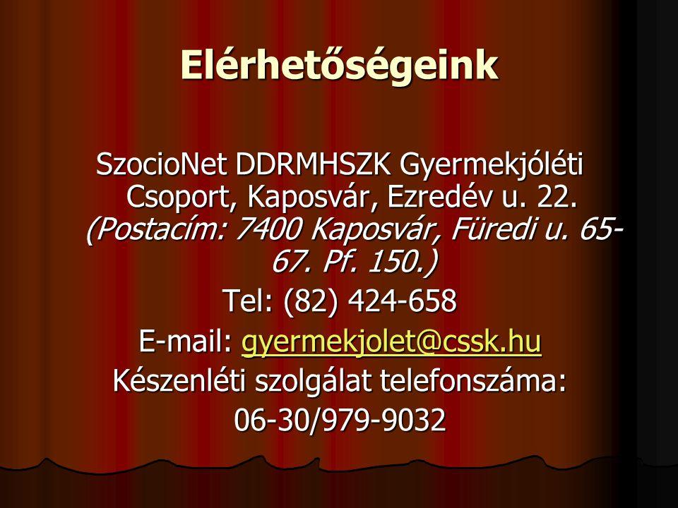 Elérhetőségeink SzocioNet DDRMHSZK Gyermekjóléti Csoport, Kaposvár, Ezredév u. 22. (Postacím: 7400 Kaposvár, Füredi u. 65- 67. Pf. 150.) Tel: (82) 424