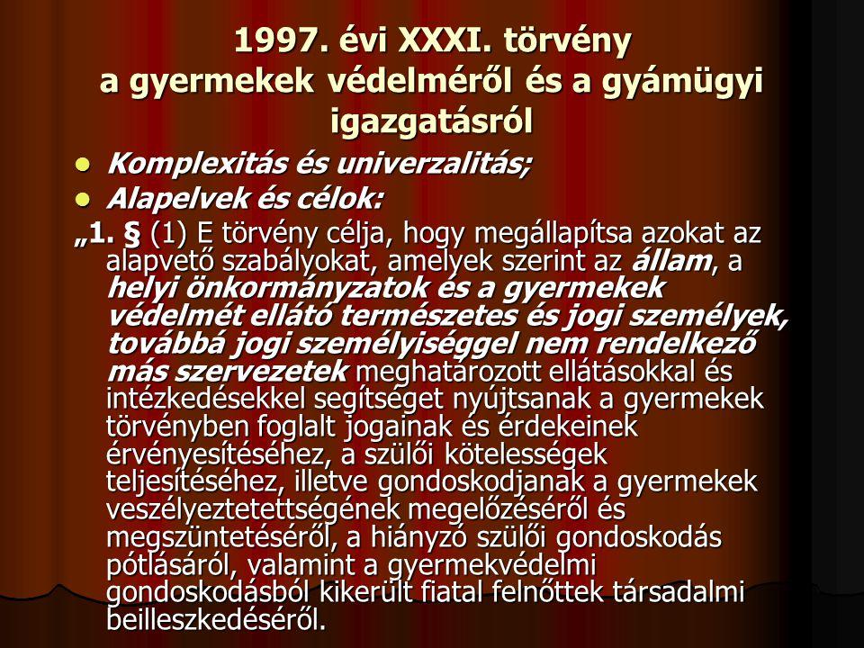 1997. évi XXXI. törvény a gyermekek védelméről és a gyámügyi igazgatásról Komplexitás és univerzalitás; Komplexitás és univerzalitás; Alapelvek és cél