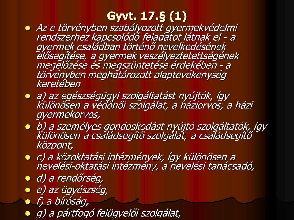 Gyvt. 17.§ (1) Az e törvényben szabályozott gyermekvédelmi rendszerhez kapcsolódó feladatot látnak el - a gyermek családban történő nevelkedésének elő