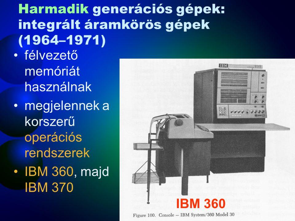 félvezető memóriát használnak megjelennek a korszerű operációs rendszerek IBM 360, majd IBM 370 IBM 360 Harmadik generációs gépek: integrált áramkörös