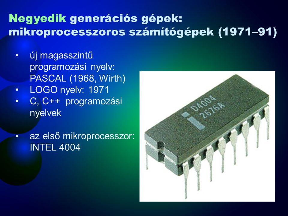 új magasszintű programozási nyelv: PASCAL (1968, Wirth) LOGO nyelv: 1971 C, C++ programozási nyelvek az első mikroprocesszor: INTEL 4004 Negyedik gene