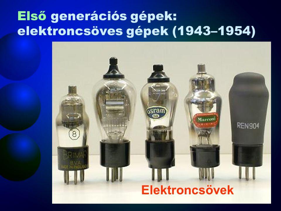 Műveletvégzés: elektroncsö Műveletvégzés sebessége: néhány tízezer művelet/mp Energia felhasználás: nagyon nagy Gép mérete: nagy (terem méretű) Megbízhatóság: nagyon gyakran meghibásodott Ára: nagyon drága Első generációs gépek: elektroncsöves gépek (1943–1954)