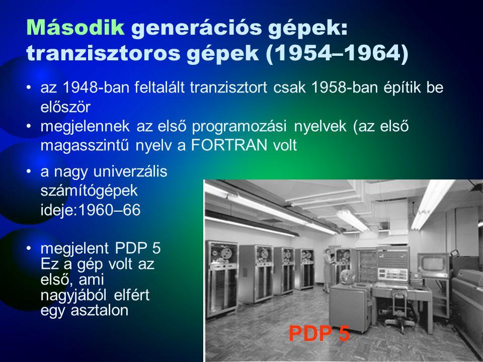 a nagy univerzális számítógépek ideje:1960–66 megjelent PDP 5 Ez a gép volt az első, ami nagyjából elfért egy asztalon az 1948-ban feltalált tranziszt
