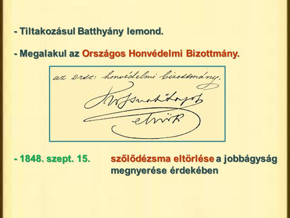 - Tiltakozásul Batthyány lemond. - Megalakul az Országos Honvédelmi Bizottmány. - 1848. szept. 15.szőlődézsma eltörlése a jobbágyság megnyerése érdeké