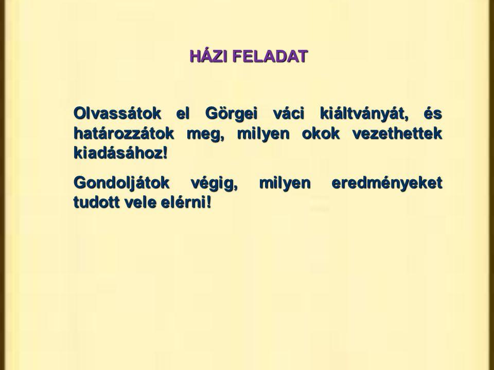 HÁZI FELADAT Olvassátok el Görgei váci kiáltványát, és határozzátok meg, milyen okok vezethettek kiadásához! Gondoljátok végig, milyen eredményeket tu