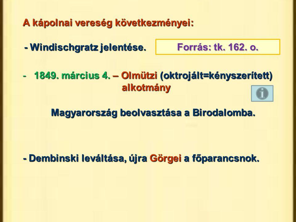 A kápolnai vereség következményei: -1849. március 4. – Olmützi (oktrojált=kényszerített) alkotmány Magyarország beolvasztása a Birodalomba. - Dembinsk