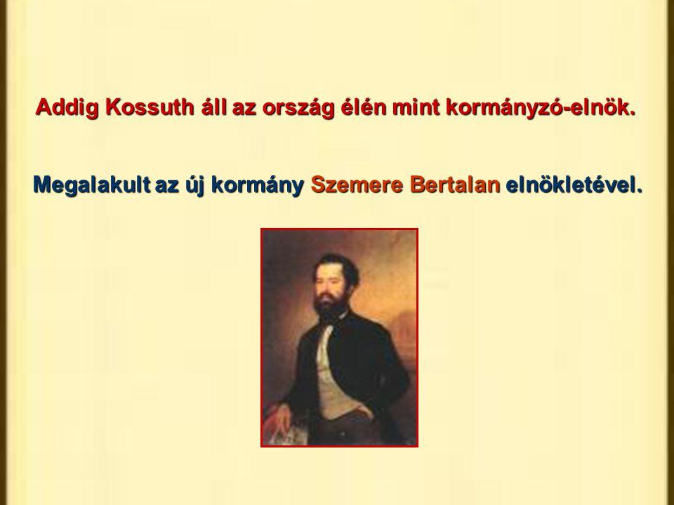 Megalakult az új kormány Szemere Bertalan elnökletével. Addig Kossuth áll az ország élén mint kormányzó-elnök.