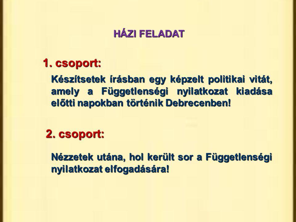 HÁZI FELADAT 1. csoport: 2. csoport: Készítsetek írásban egy képzelt politikai vitát, amely a Függetlenségi nyilatkozat kiadása előtti napokban történ