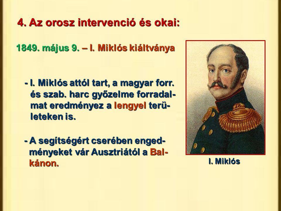 4. Az orosz intervenció és okai: - I. Miklós attól tart, a magyar forr. és szab. harc győzelme forradal- mat eredményez a lengyel terü- leteken is. -