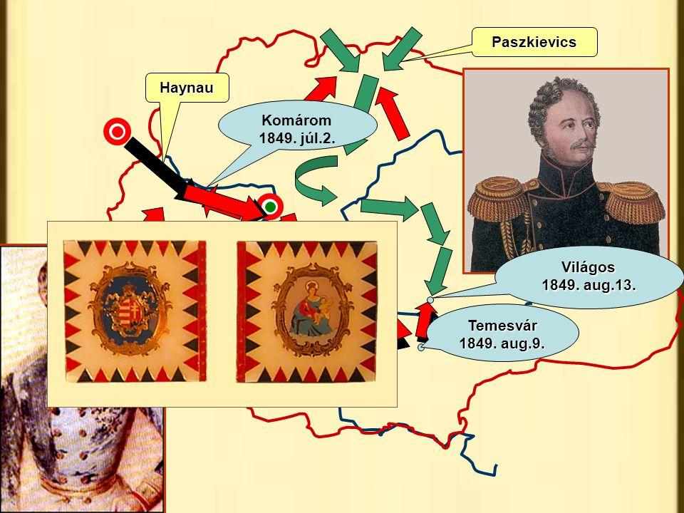 Haynau Paszkievics Komárom 1849. júl.2. Világos 1849. aug.13. Temesvár 1849. aug.9.