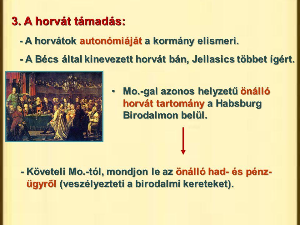 3. A horvát támadás: - A horvátok autonómiáját a kormány elismeri. - A Bécs által kinevezett horvát bán, Jellasics többet ígért. Mo.-gal azonos helyze