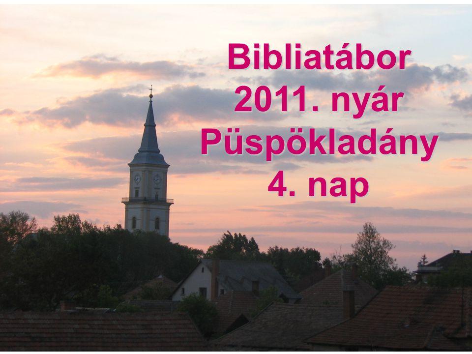 Bibliatábor 2011. nyár Püspökladány 4. nap