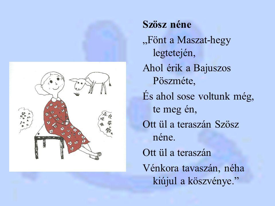 """Szösz néne """"Fönt a Maszat-hegy legtetején, Ahol érik a Bajuszos Pöszméte, És ahol sose voltunk még, te meg én, Ott ül a teraszán Szösz néne."""