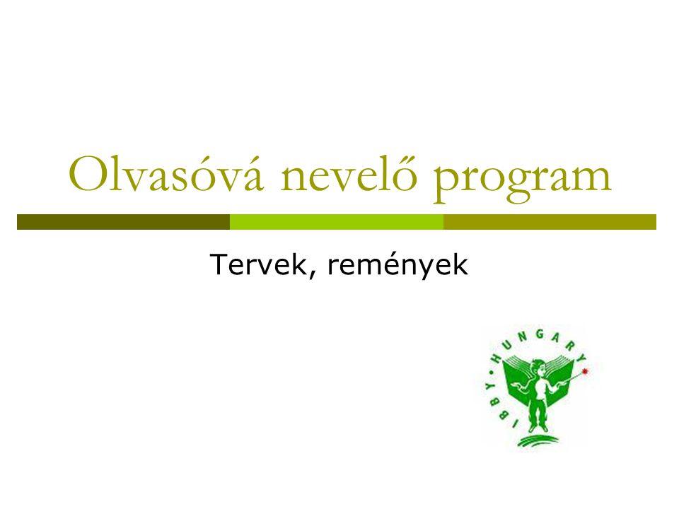 Olvasóvá nevelő program Tervek, remények