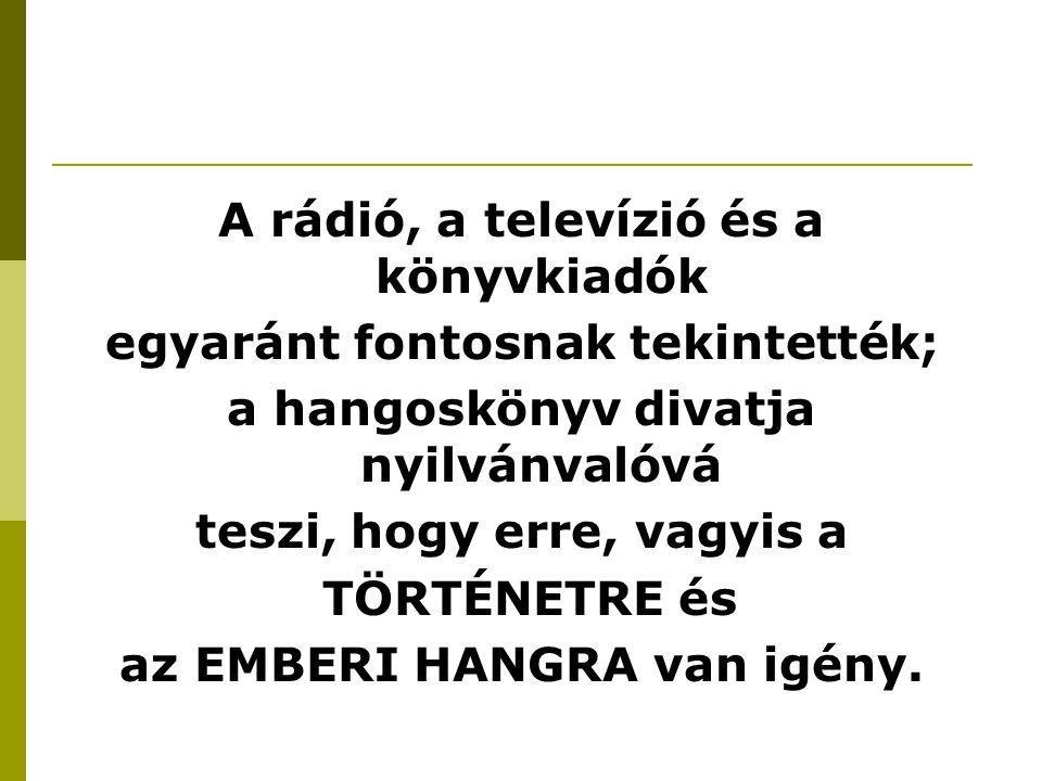 A rádió, a televízió és a könyvkiadók egyaránt fontosnak tekintették; a hangoskönyv divatja nyilvánvalóvá teszi, hogy erre, vagyis a TÖRTÉNETRE és az EMBERI HANGRA van igény.